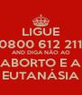 LIGUE 0800 612 211 AND DIGA NÃO AO ABORTO E A EUTANÁSIA - Personalised Poster A4 size