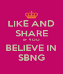 LIKE AND SHARE IF YOU BELIEVE IN SBNG - Personalised Poster A4 size