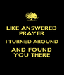 LIKE ANSWERED PRAYER I TURNED AROUND AND FOUND YOU THERE - Personalised Poster A4 size