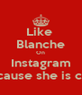 Like  Blanche On Instagram Because she is cool - Personalised Poster A4 size