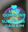 LIKE  COMMENT AND SUBSCRIBE  JIAN KIM - Personalised Poster A4 size