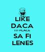 LIKE DACA ITI PLACE SA FI LENES - Personalised Poster A4 size