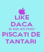 LIKE DACA Si VOI ATI FOST PISCATI DE  TANTARI  - Personalised Poster A4 size