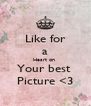 Like for a Heart on  Your best  Picture <3 - Personalised Poster A4 size
