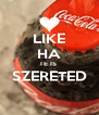 LIKE HA TE IS  SZERETED  - Personalised Poster A4 size
