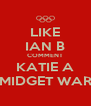 LIKE IAN B COMMENT KATIE A MIDGET WAR - Personalised Poster A4 size