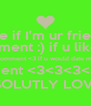 Like if I'm ur friend! Comment :) if u like me Comment <3 if u would date me Comment <3<3<3<3<3<3 IF U ABSOLUTLY LOVE ME!!!!!! - Personalised Poster A4 size