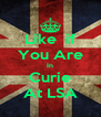 Like  if You Are In Curie At LSA - Personalised Poster A4 size