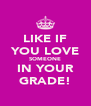 LIKE IF YOU LOVE SOMEONE IN YOUR GRADE! - Personalised Poster A4 size