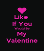 Like  If You Would Be My Valentine - Personalised Poster A4 size