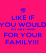 LIKE IF YOU WOULD DO ANYTHING FOR YOUR FAMILY!!!  - Personalised Poster A4 size