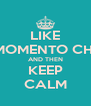 LIKE MOMENTO CHI AND THEN KEEP CALM - Personalised Poster A4 size