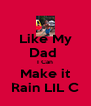 Like My Dad  I Can Make it Rain LIL C - Personalised Poster A4 size