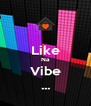 Like Na Vibe ... - Personalised Poster A4 size
