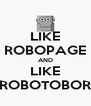 LIKE ROBOPAGE AND LIKE ROBOTOBOR - Personalised Poster A4 size