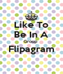 Like To Be In A Group  Flipagram  - Personalised Poster A4 size