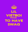 LIL VIETBOI PROUD  TO HAVE SWAG - Personalised Poster A4 size