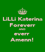 LiLLi Katerina Foreverr AND everr  Amenn! - Personalised Poster A4 size