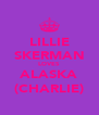 LILLIE SKERMAN LOVES ALASKA (CHARLIE) - Personalised Poster A4 size