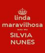 linda maravilhosa sou eu SILVIA  NUNES - Personalised Poster A4 size