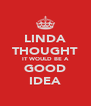 LINDA THOUGHT IT WOULD BE A GOOD IDEA - Personalised Poster A4 size