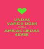 LINDAS VAMOS DIZER TODAS AMIGAS LINDAS 4EVER - Personalised Poster A4 size