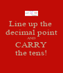Line up the  decimal point AND CARRY the tens! - Personalised Poster A4 size
