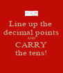 Line up the  decimal points AND CARRY the tens! - Personalised Poster A4 size