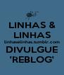 LINHAS & LINHAS linhaselinhas.tumblr.com DIVULGUE 'REBLOG' - Personalised Poster A4 size