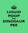 LIQUID POOP AND DINOSAUR PEE - Personalised Poster A4 size