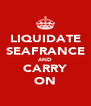 LIQUIDATE SEAFRANCE AND CARRY ON - Personalised Poster A4 size