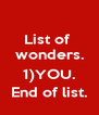 List of  wonders.  1)YOU. End of list. - Personalised Poster A4 size