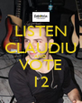 LISTEN CLAUDIU AND VOTE 12 - Personalised Poster A4 size