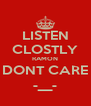LISTEN CLOSTLY RAMON DONT CARE -__- - Personalised Poster A4 size