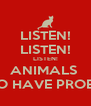 LISTEN! LISTEN! LISTEN! ANIMALS  ALSO HAVE PROBLEM - Personalised Poster A4 size