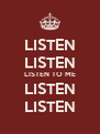 LISTEN LISTEN LISTEN TO ME LISTEN LISTEN - Personalised Poster A4 size