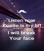 Listen now Keelie is my bff Break her heart I will break Your face - Personalised Poster A4 size