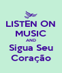 LISTEN ON MUSIC AND Sigua Seu Coração - Personalised Poster A4 size