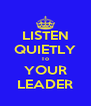 LISTEN QUIETLY To YOUR LEADER - Personalised Poster A4 size