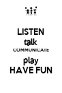 LISTEN talk COMMUNICATE play HAVE FUN - Personalised Poster A4 size