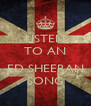 LISTEN TO AN  ED SHEERAN SONG - Personalised Poster A4 size