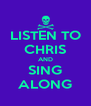 LISTEN TO CHRIS AND SING ALONG - Personalised Poster A4 size