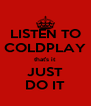 LISTEN TO COLDPLAY that's it JUST DO IT - Personalised Poster A4 size