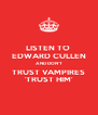 LISTEN TO  EDWARD CULLEN AND DON'T TRUST VAMPIRES 'TRUST HIM' - Personalised Poster A4 size