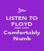 LISTEN TO FLOYD AND STAY Comfortably Numb - Personalised Poster A4 size