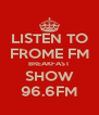 LISTEN TO FROME FM BREAKFAST SHOW 96.6FM - Personalised Poster A4 size