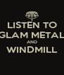 LISTEN TO GLAM METAL AND WINDMILL  - Personalised Poster A4 size