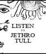 LISTEN TO JETHRO TULL - Personalised Poster A4 size