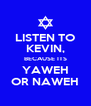 LISTEN TO KEVIN, BECAUSE ITS YAWEH OR NAWEH - Personalised Poster A4 size