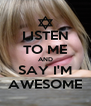LISTEN TO ME AND SAY I'M AWESOME - Personalised Poster A4 size